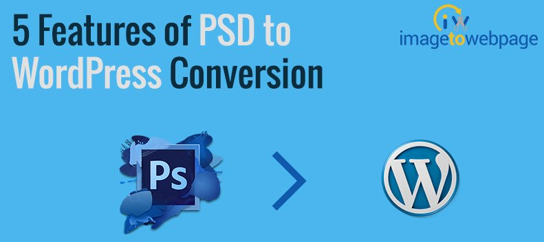 5 Features of PSD To WordPress Conversion – Everyone Will Love It